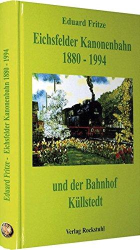Die Eichsfelder Kanonenbahn 1880-1994 und der Bahnhof Küllstedt
