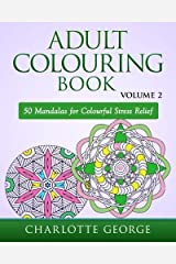 Adult Colouring Book - Volume 2: 50 Mandalas to Colour for Pure Pleasure and Enjoyment (Adult Colouring Books) by Charlotte George (2015-08-23) Paperback