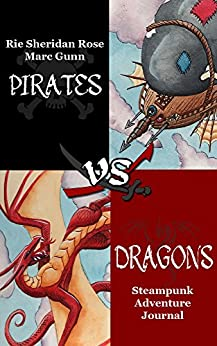 Pirates vs. Dragons: A Steampunk Adventure Journal by [Sheridan Rose, Rie, Gunn, Marc]