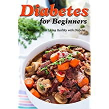 Diabetes for Beginners: Kickstart Guide to Living Healthy with Diabetes