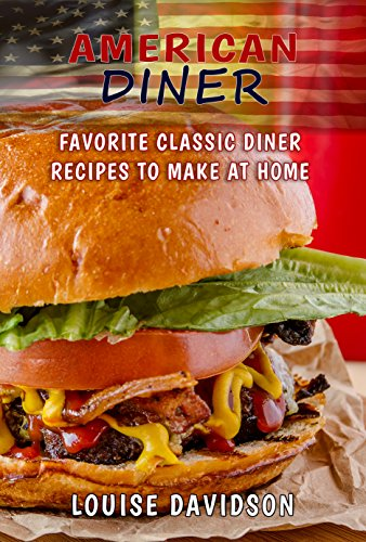 American Diner Cookbook: Favorite Classic Diner Recipes to Make at Home by Louise Davidson