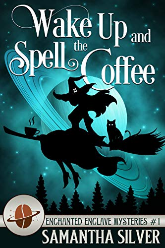 Wake Up and Spell the Coffee (Enchanted Enclave Mystery Book 1) by [Silver, Samantha]