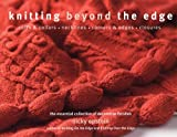 Knitting Beyond the Edge: Cuffs & Collars*Necklines*Corners & Edges*Closures - The Essential Collection of Decorative Finishes