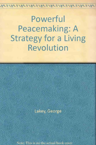 Powerful Peacemaking: A Strategy for a Living Revolution