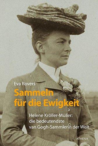 Sammeln für die Ewigkeit: Helene Kröller-Müller: die bedeutendste van Gogh-Sammlerin der Welt Taschenbuch – 17. Oktober 2016 Eva Rovers Marlene Müller-Haas ATHENA-Verlag 3898966305