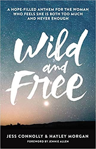 Wild and Free by Jess Connolly and Haley Morgan