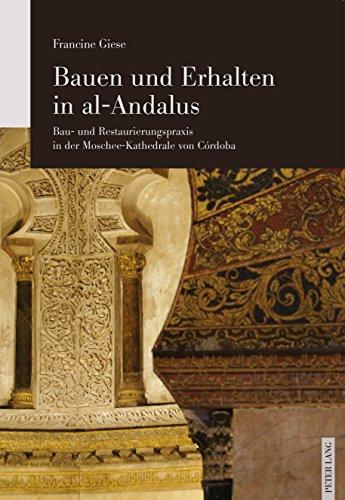 Bauen und Erhalten in al-Andalus: Bau- und Restaurierungspraxis in der Moschee-Kathedrale von Córdoba (German Edition) por Francine Giese