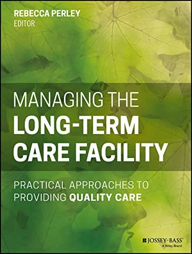 Managing the Long-Term Care Facility: Practical Approaches to Providing Quality Care