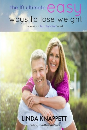 The 10 End Easy Ways to Lose Weight: a Seniors Yes, You Can! book (Volume 1)