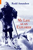 Front cover for the book My Life as an Explorer by Roald Amundsen