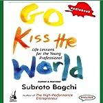 Go Kiss the World | Subroto Bagchi