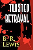 Twisted Betrayal, B. R. Lewis, 1462665179