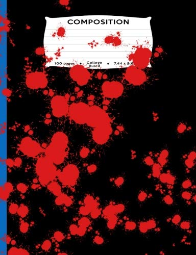 Composition: 100 pages College Ruled: 7.44 x 9.69 in. Composition Book - Bloody Mess Halloween Horror Mess or Red Paint Splatter for Animal Rights ... noir stories blood guts open wound gore! -