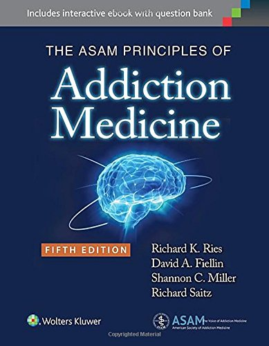 The ASAM Principles of Addiction Medicine by LWW