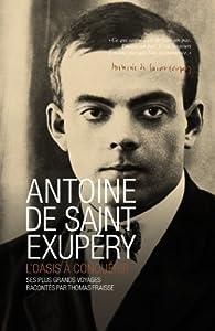 Antoine de Saint Exupéry : L'oasis à conquérir par Thomas Fraisse