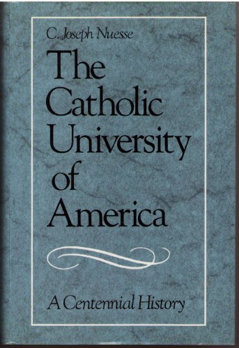 The Catholic University of America: A Centennial History