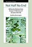 Not Half No End: Militantly Melancholic Essays in Memory of Jacques Derrida (The Frontiers of Theory)