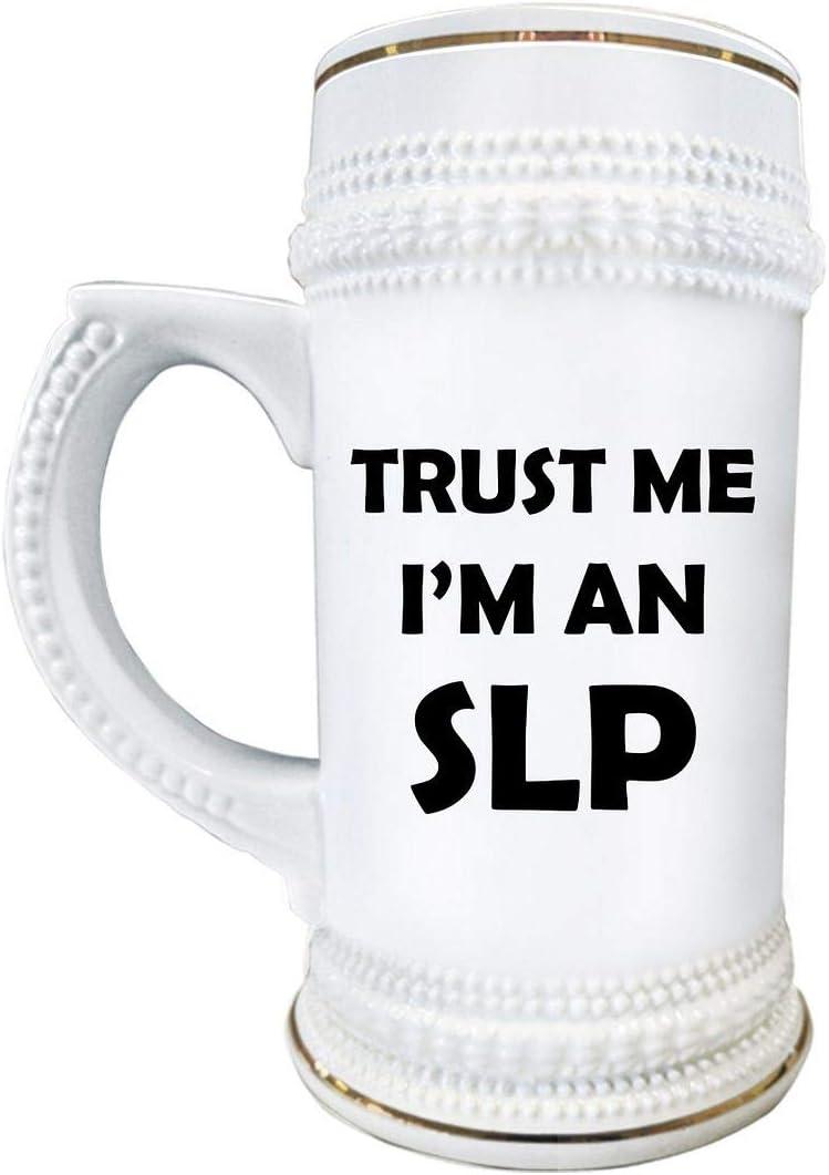 Im an SLP Beer Stein Mug 22oz White Ceramic Drinkware - Gifts for S-LPs Pathology Therapist Graduate Student Speech Language Pathologist Funny Cute Gag Idea - Trust Me