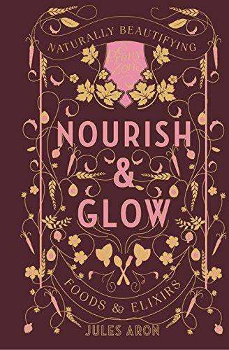 Nourish & Glow: Naturally Beautifying Foods & Elixirs (Pretty Zen) by Jules Aron