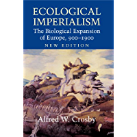 Ecological Imperialism: The Biological Expansion of Europe, 900–1900 (Studies in Environment and History)
