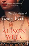 Front cover for the book The Six Wives of Henry VIII by Alison Weir