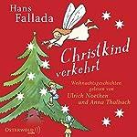 Christkind verkehrt: Weihnachtsgeschichten | Hans Fallada