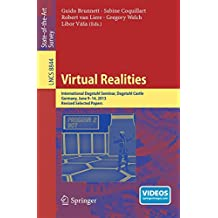 Virtual Realities: International Dagstuhl Seminar, Dagstuhl Castle, Germany, June 9-14, 2013, Revised Selected Papers