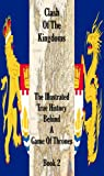 clash of the kingdoms the illustrated true history behind a game of thrones book 2 of 6