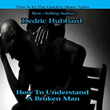 How to Understand a Broken Man: Man Is in the Garden Alone Again Audiobook by Dedric Hubbard Narrated by Lynn Benson