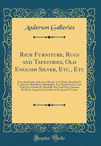 Rich Furniture, Rugs and Tapestries, Old English Silver, Etc., Etc: From the Estates of the Late Phoebe A. D. Boyle, Brooklyn N. Y., John H. McFadden, ... H. Marshall, New York City, Countess de Mercy