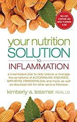 Your Nutrition Solution to Inflammation: A Meal-Based Plan to Help Reduce or Manage the Symptoms of Autoimmune Diseases, Arthritis, Fibromyalgia and ... as Decrease Risk for Other Serious Illnesses