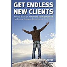 Get Endless New Clients: How to Build an Automatic Selling Machine to Ensure Business Growth and Cash Flow