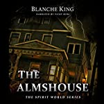 The Almshouse: The Spirit World Series Book 1   Blanche King