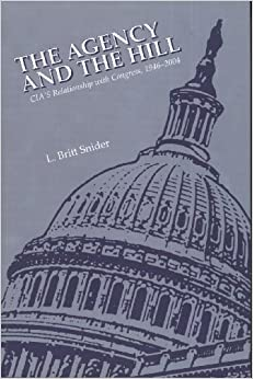 The Agency and the Hill: CIA's Relationship with Congress, 1946-2004 (The Center for the Study of Intelligence)