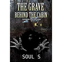 Horror : The Grave behind the Cabin: Thriller (Horror: The Door that Leads Nowhere (Horror, Thriller, Suspense, Mystery, Death, Murder, Suspicion, Horrible, ... Murderer, Psychopa Book 1) (English Edition)