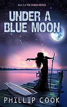 Under a Blue Moon (The Unseen Series Book 3) (English Edition) de [Cook, Phillip]
