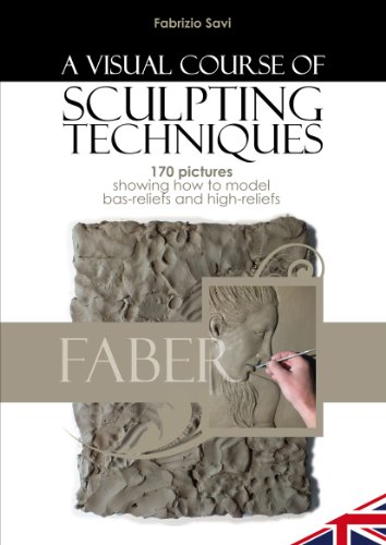 A VISUAL COURSE OF MODELLING TECHNIQUES: 170 pictures showing how to model bas-reliefs and high-reliefs