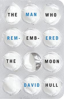 The Man Who Remembered The Moon (Kindle Single) by [Hull, David]