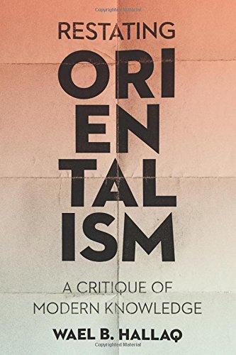 Restating Orientalism: A Critique of Modern Knowledge PDF