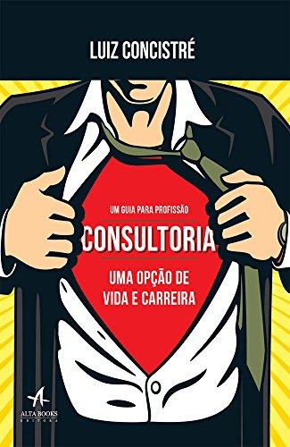 Consultoria: Uma opção de vida e carreira