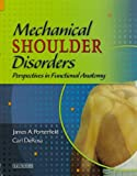 Mechanical Shoulder Disorders - Text and E-Book Package : Perspectives in Functional Anatomy with DVD, Porterfield, James A. and DeRosa, Carl, 1416068619