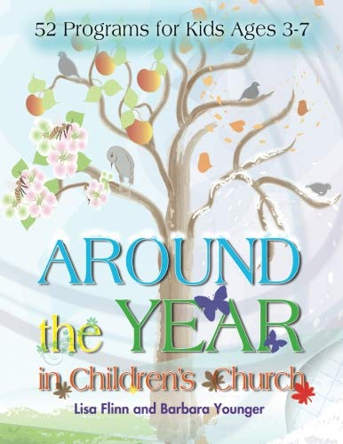 Around the Year in Children's Church: 52 Programs for Kids Ages 3-7