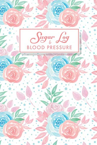 Blood Pressure and Sugar Log: Colorful Roses Cover | 53 Weeks Daily Tracking Record Book For Blood Pressure and Blood Sugar Levels | Diabetes Journal ... (Daily Diabetic and Blood Pressure Log)