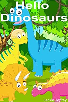 Hello Dinosaurs (a fun picture book and reader for young children ages baby-5 years) by [Jeffrey, Jackie]