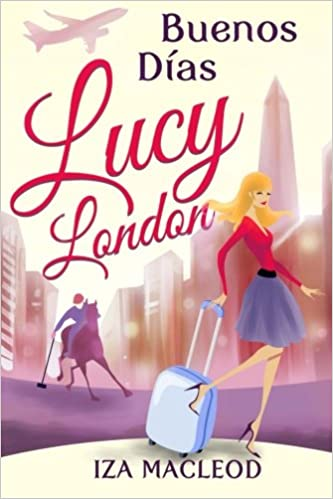 Buenos Días Lucy London: Amazon.es: Iza MacLeod: Libros en idiomas extranjeros