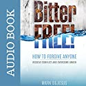 Bitter Free!: How to Forgive Anyone, Resolve Conflict and Overcome Anger Audiobook by Mark DeJesus Narrated by Mark DeJesus