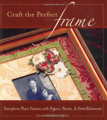 Craft the Perfect Frame: Transform Plain Frames with Papers, Paints, & Embellishments PDF