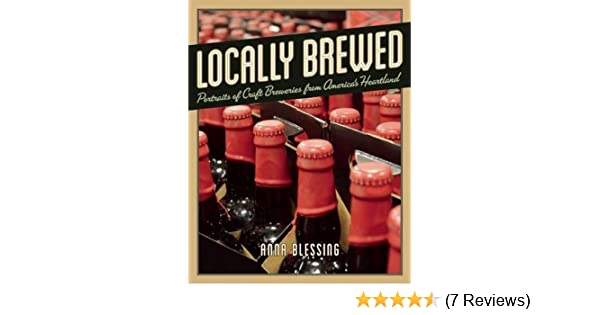 Locally Brewed: Portraits of Craft Breweries from Americas Heartland