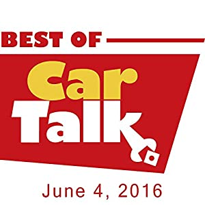 The Best of Car Talk, Huggable Radio Hosts Seek Automotive Friendships, June 4, 2016 Radio/TV Program