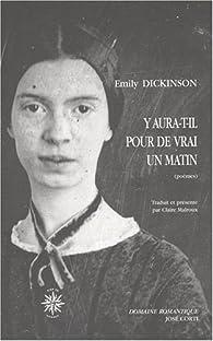 Y aura-t-il pour de vrai un matin par Emily Dickinson